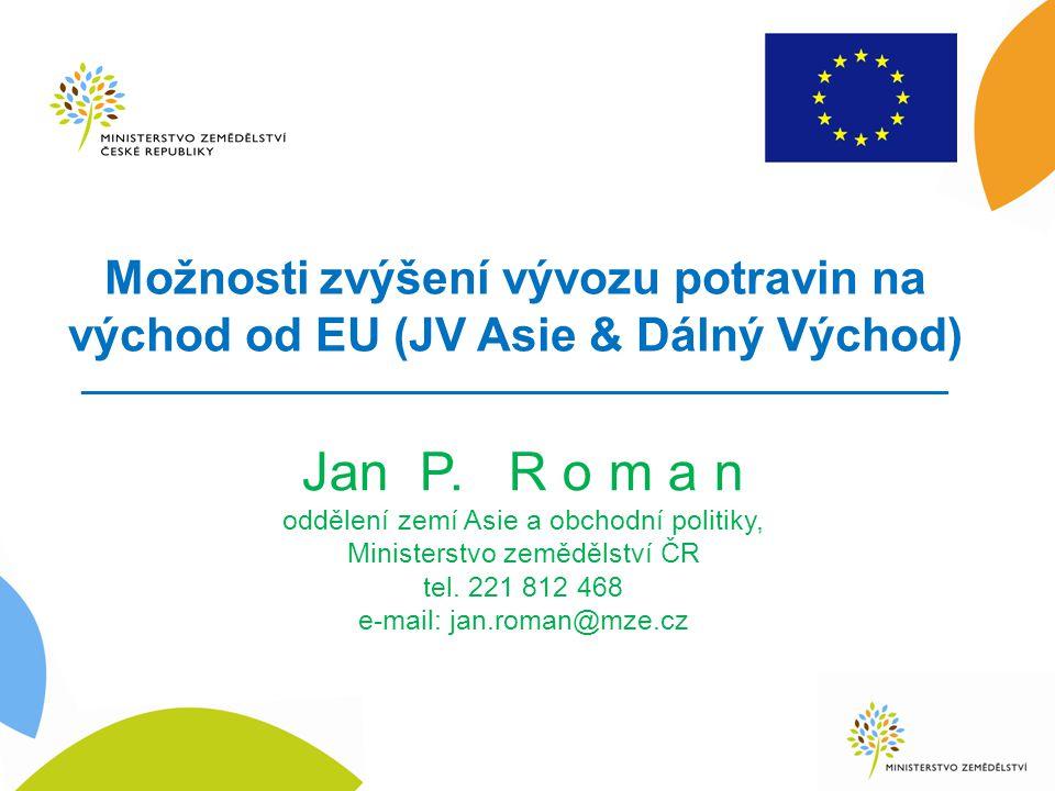 Možnosti zvýšení vývozu potravin na východ od EU (JV Asie & Dálný Východ) _____________________________________________________ Jan P. R o m a n odděl