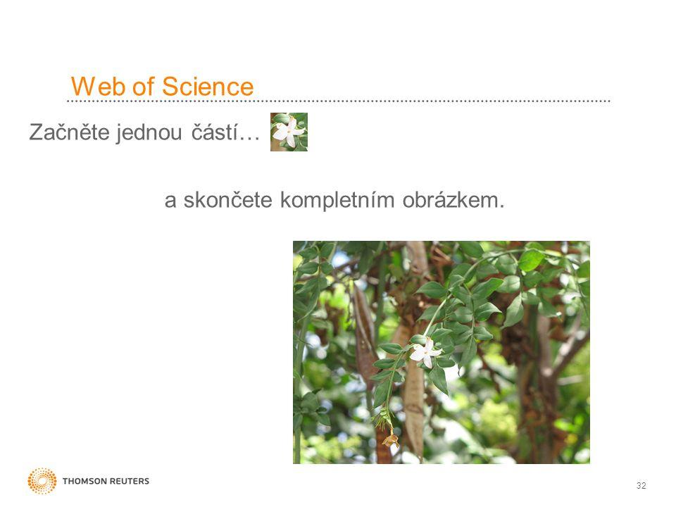 32 Web of Science Začněte jednou částí… a skončete kompletním obrázkem.