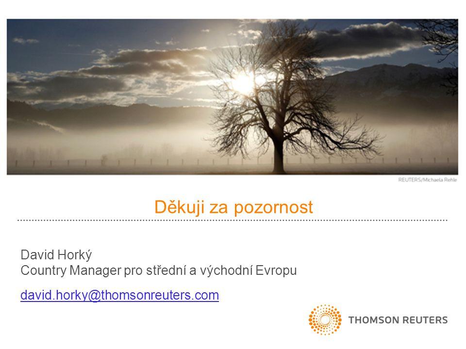 Děkuji za pozornost David Horký Country Manager pro střední a východní Evropu david.horky@thomsonreuters.com