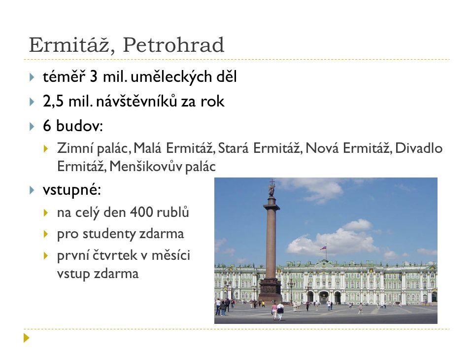 Ermitáž, Petrohrad  téměř 3 mil.uměleckých děl  2,5 mil.