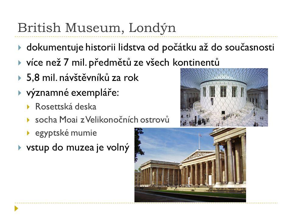 British Museum, Londýn  dokumentuje historii lidstva od počátku až do současnosti  více než 7 mil.