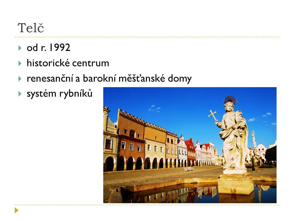 Telč  od r. 1992  historické centrum  renesanční a barokní měšťanské domy  systém rybníků