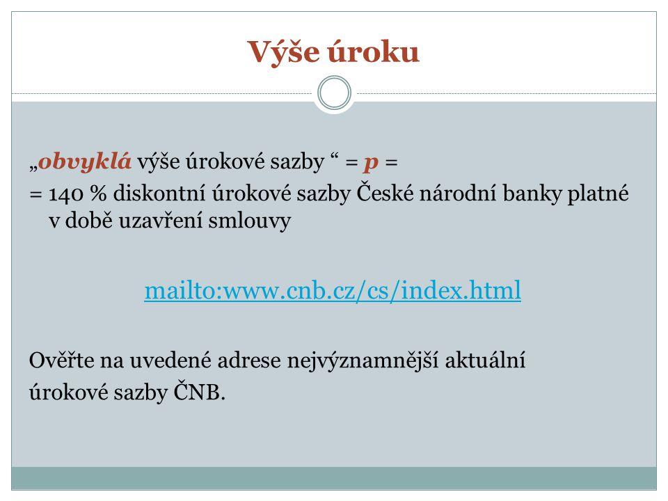 """Výše úroku """"obvyklá výše úrokové sazby """" = p = = 140 % diskontní úrokové sazby České národní banky platné v době uzavření smlouvy mailto:www.cnb.cz/cs"""