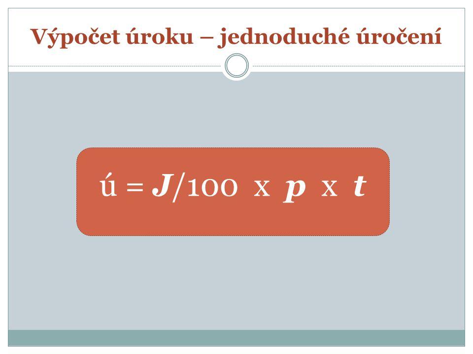 Výpočet úroku – jednoduché úročení ú = J/100 x p x t