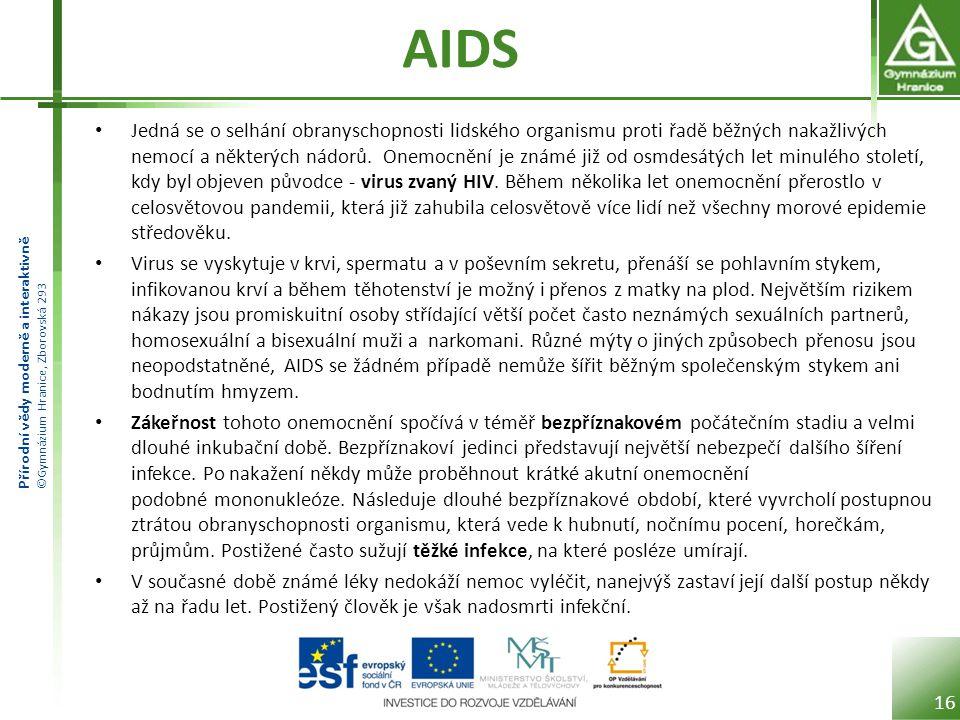 Přírodní vědy moderně a interaktivně ©Gymnázium Hranice, Zborovská 293 AIDS • Jedná se o selhání obranyschopnosti lidského organismu proti řadě běžných nakažlivých nemocí a některých nádorů.