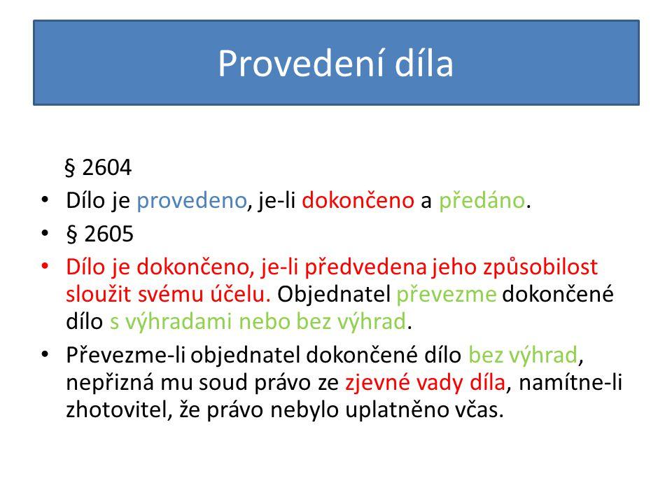 Provedení díla § 2604 • Dílo je provedeno, je-li dokončeno a předáno.