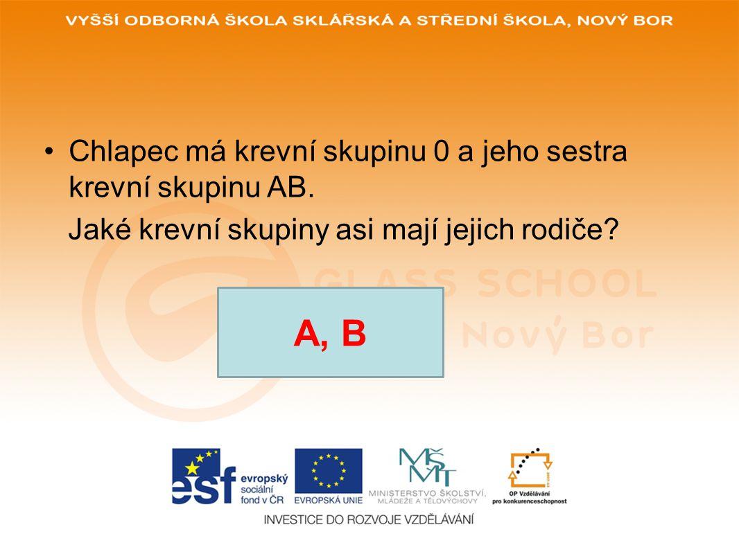 •Chlapec má krevní skupinu 0 a jeho sestra krevní skupinu AB. Jaké krevní skupiny asi mají jejich rodiče? A, B