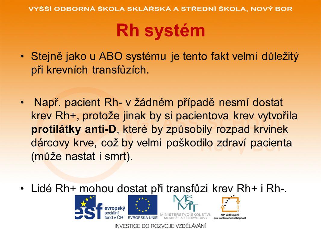 Rh systém •Stejně jako u ABO systému je tento fakt velmi důležitý při krevních transfůzích. • Např. pacient Rh- v žádném případě nesmí dostat krev Rh+