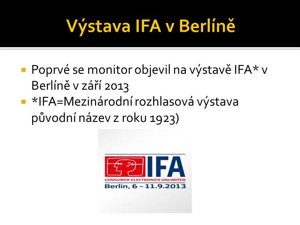  Poprvé se monitor objevil na výstavě IFA* v Berlíně v září 2013  *IFA=Mezinárodní rozhlasová výstava původní název z roku 1923)