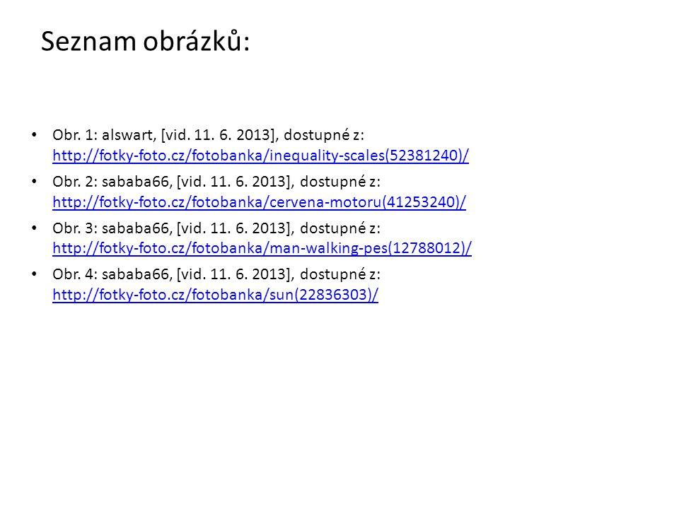 Seznam obrázků: • Obr. 1: alswart, [vid. 11. 6. 2013], dostupné z: http://fotky-foto.cz/fotobanka/inequality-scales(52381240)/ http://fotky-foto.cz/fo