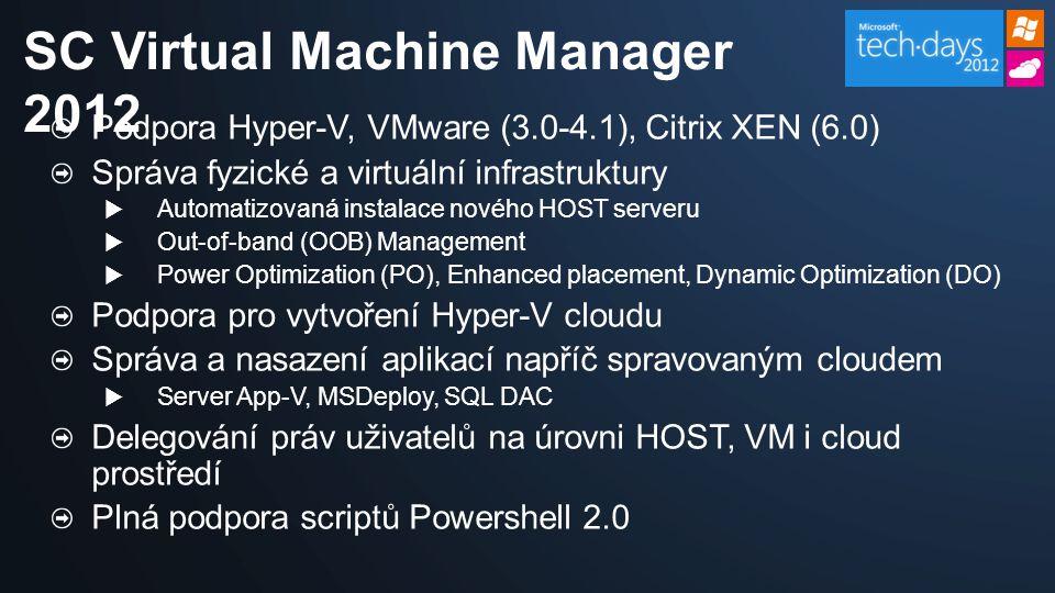 Podpora Hyper-V, VMware (3.0-4.1), Citrix XEN (6.0) Správa fyzické a virtuální infrastruktury  Automatizovaná instalace nového HOST serveru  Out-of-