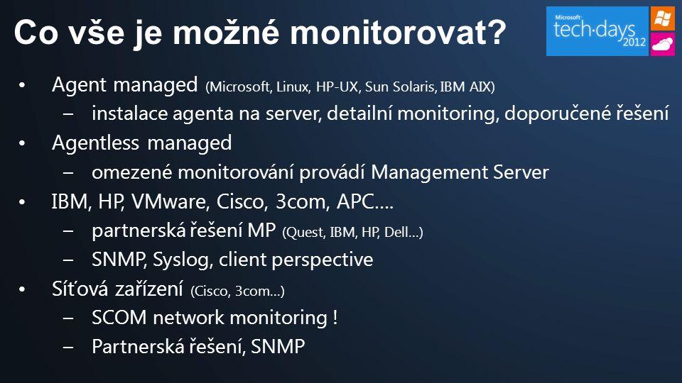 •Agent managed (Microsoft, Linux, HP-UX, Sun Solaris, IBM AIX) –instalace agenta na server, detailní monitoring, doporučené řešení •Agentless managed