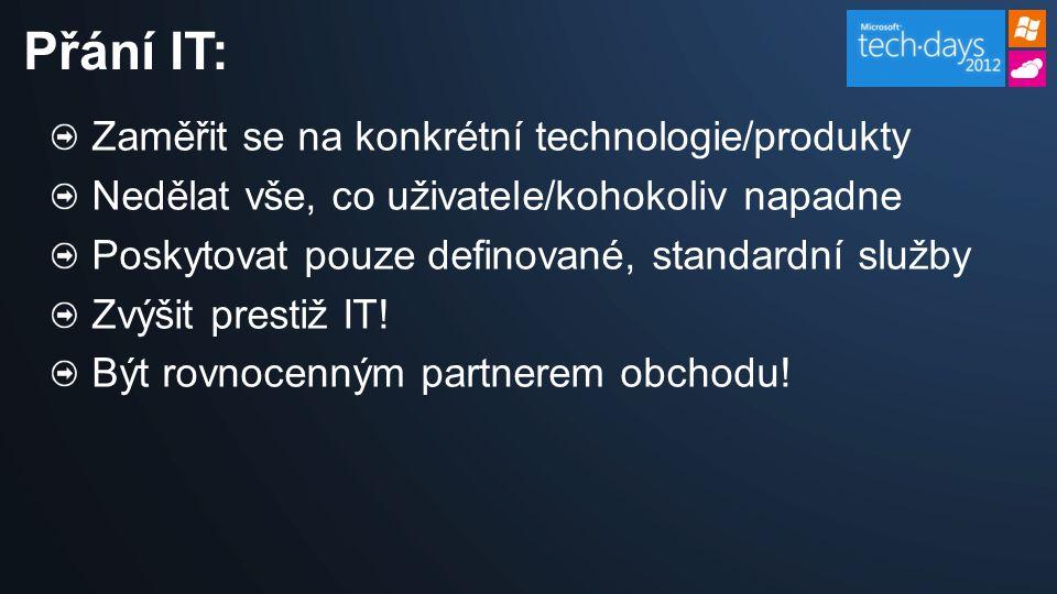 Zaměřit se na konkrétní technologie/produkty Nedělat vše, co uživatele/kohokoliv napadne Poskytovat pouze definované, standardní služby Zvýšit prestiž