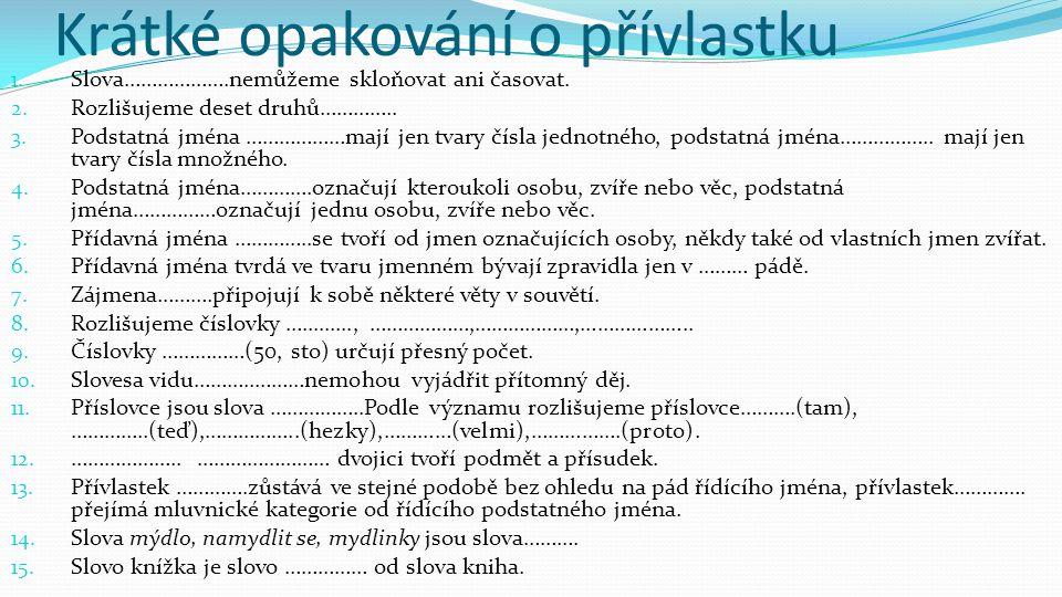Z dvojic vět vytvoř jednoduchou větu tak, abys obsah jedné věty vyjádřil přívlastkem Ze souboru románských staveb se na Václavském návrší zachovalo ještě obydlí kapituly a věž.