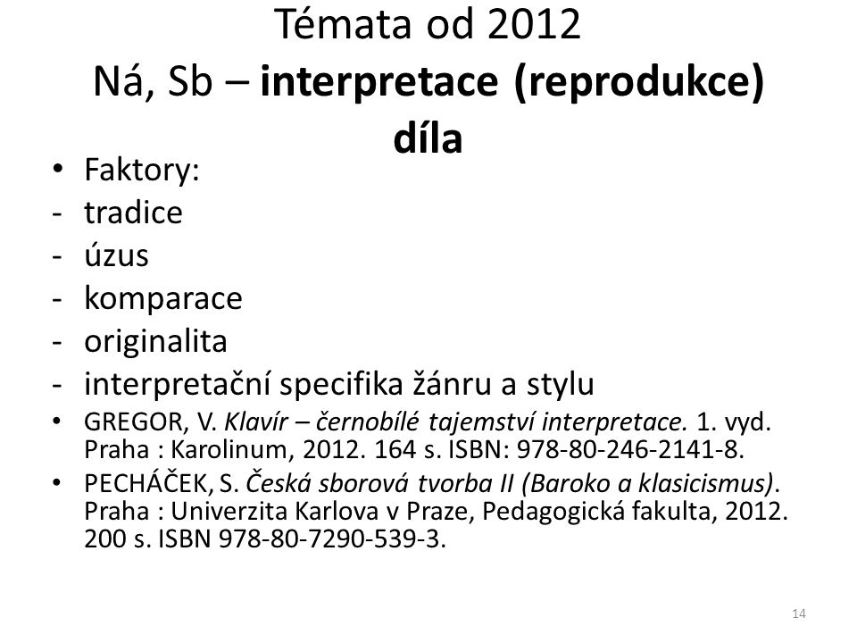 • Faktory: -tradice -úzus -komparace -originalita -interpretační specifika žánru a stylu • GREGOR, V. Klavír – černobílé tajemství interpretace. 1. vy