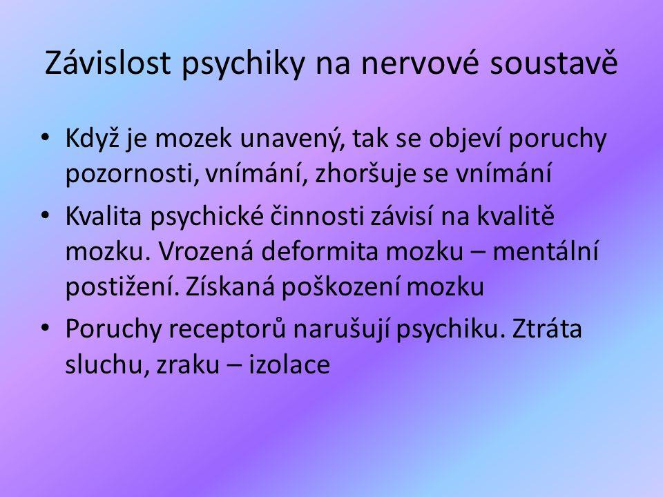 Závislost psychiky na nervové soustavě • Když je mozek unavený, tak se objeví poruchy pozornosti, vnímání, zhoršuje se vnímání • Kvalita psychické čin
