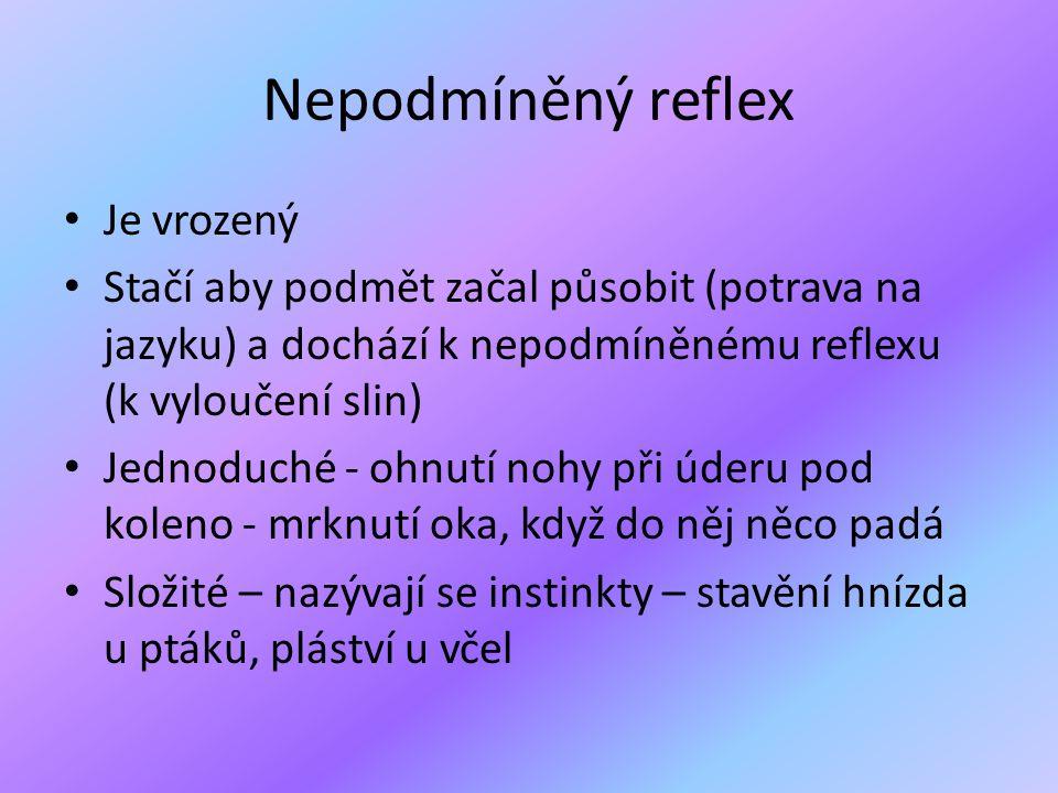 Nepodmíněný reflex • Je vrozený • Stačí aby podmět začal působit (potrava na jazyku) a dochází k nepodmíněnému reflexu (k vyloučení slin) • Jednoduché