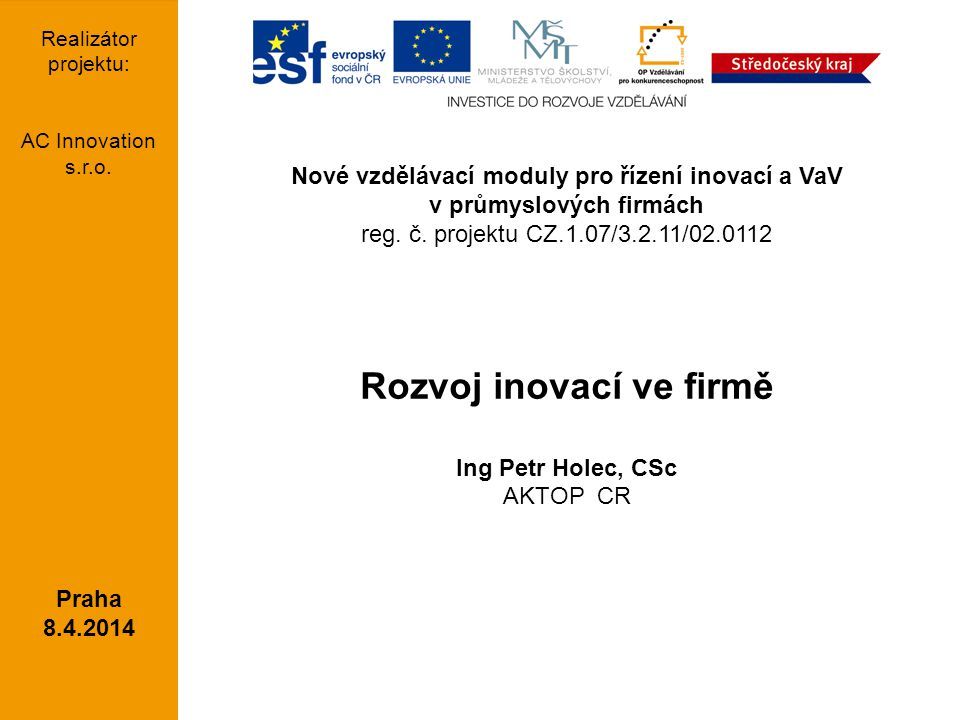 Nové vzdělávací moduly pro řízení inovací a VaV v průmyslových firmách reg. č. projektu CZ.1.07/3.2.11/02.0112 Rozvoj inovací ve firmě Ing Petr Holec,