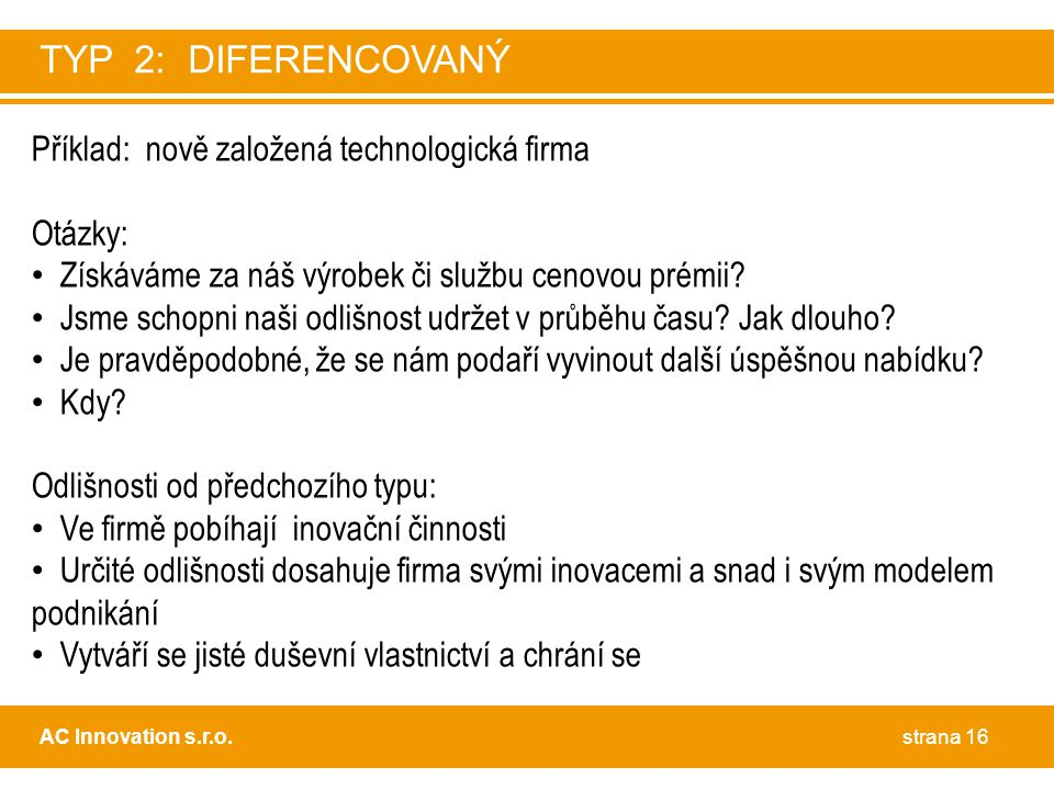 Příklad: nově založená technologická firma Otázky: • Získáváme za náš výrobek či službu cenovou prémii? • Jsme schopni naši odlišnost udržet v průběhu