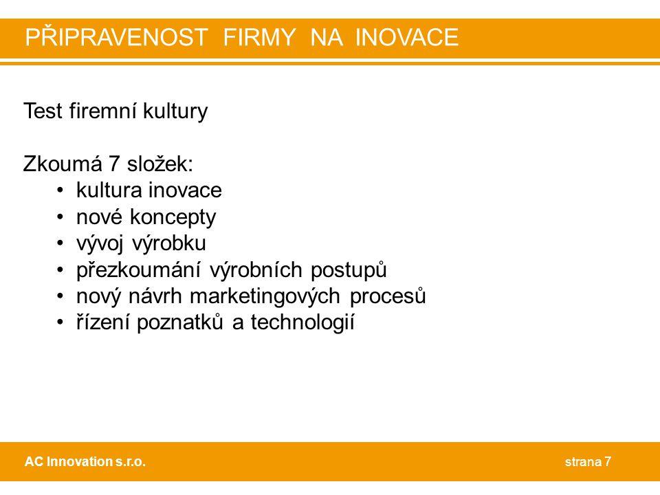 Test firemní kultury Zkoumá 7 složek: • kultura inovace • nové koncepty • vývoj výrobku • přezkoumání výrobních postupů • nový návrh marketingových pr
