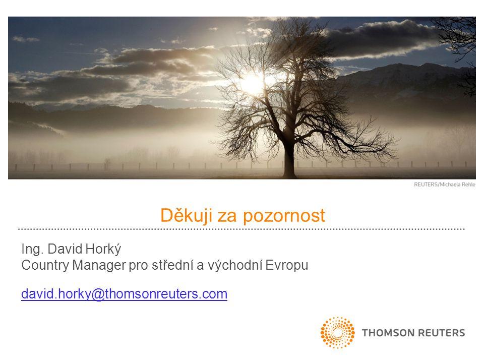 Děkuji za pozornost Ing. David Horký Country Manager pro střední a východní Evropu david.horky@thomsonreuters.com