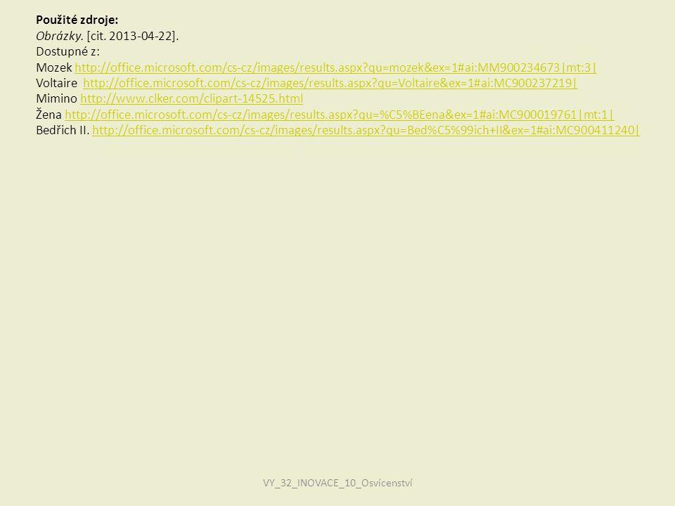 Použité zdroje: Obrázky. [cit. 2013-04-22]. Dostupné z: Mozek http://office.microsoft.com/cs-cz/images/results.aspx?qu=mozek&ex=1#ai:MM900234673 mt:3 