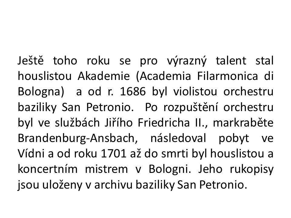 Ještě toho roku se pro výrazný talent stal houslistou Akademie (Academia Filarmonica di Bologna) a od r. 1686 byl violistou orchestru baziliky San Pet