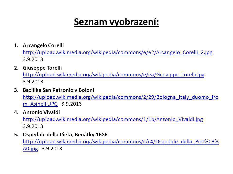 Seznam vyobrazení: 1.Arcangelo Corelli http://upload.wikimedia.org/wikipedia/commons/e/e2/Arcangelo_Corelli_2.jpg 3.9.2013 http://upload.wikimedia.org