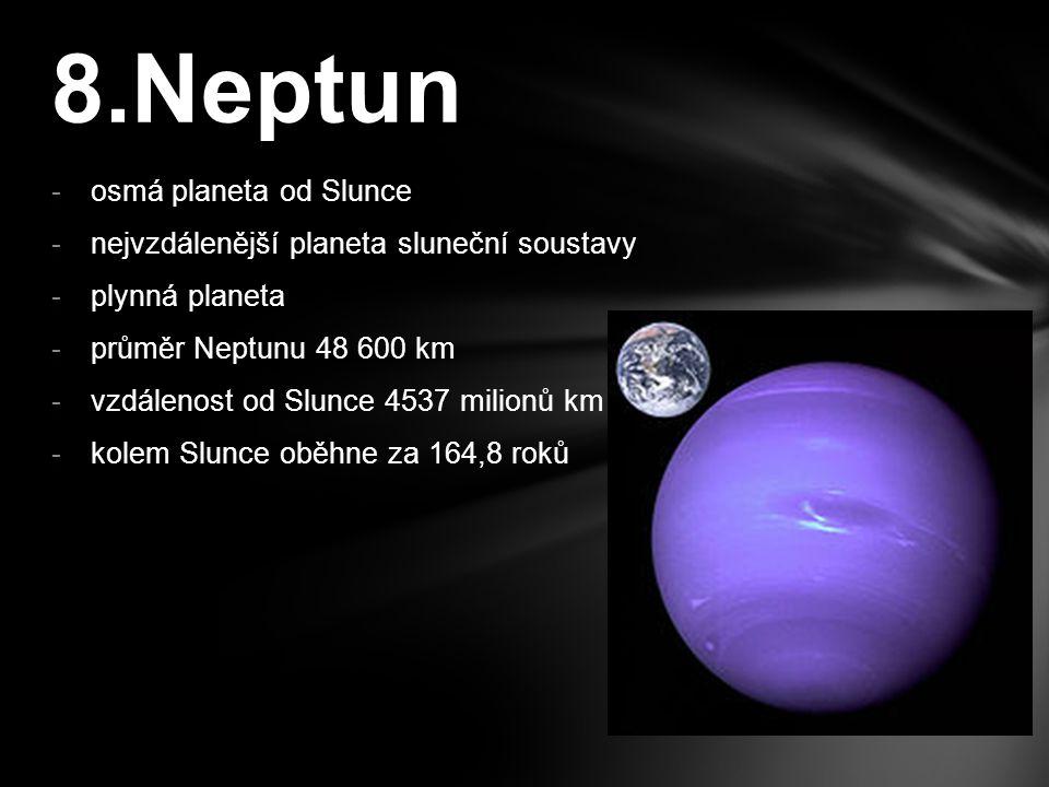-osmá planeta od Slunce -nejvzdálenější planeta sluneční soustavy -plynná planeta -průměr Neptunu 48 600 km -vzdálenost od Slunce 4537 milionů km -kol