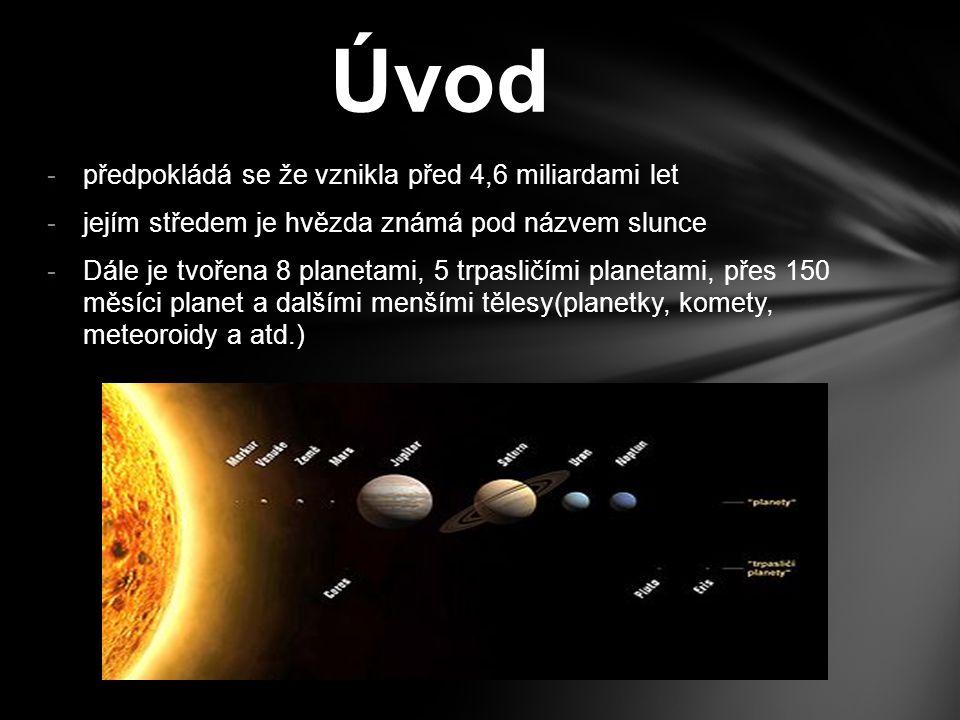 -předpokládá se že vznikla před 4,6 miliardami let -jejím středem je hvězda známá pod názvem slunce -Dále je tvořena 8 planetami, 5 trpasličími planet