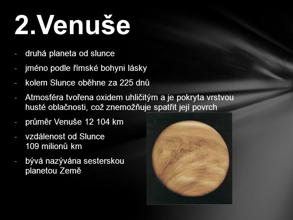 -druhá planeta od slunce -jméno podle římské bohyni lásky -kolem Slunce oběhne za 225 dnů -Atmosféra tvořena oxidem uhličitým a je pokryta vrstvou hus
