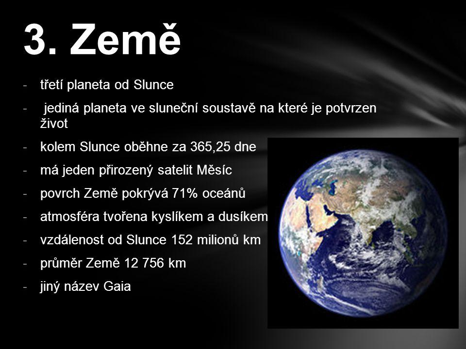 -čtvrtá planeta od Slunce -druhá nejmenší planeta sluneční soustavy -jméno po římském bohu války Martovi -má dva měsíce Phobos, Deimos -průměr Marsu 6 787 km -vzdálenost od Slunce 249,1 milionů km -jiný název Rudá planeta -kolem Slunce oběhne za 780 dnů 4.Mars