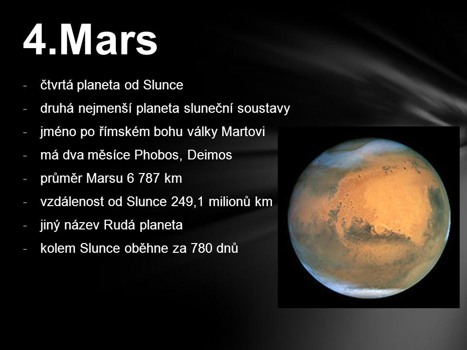 -čtvrtá planeta od Slunce -druhá nejmenší planeta sluneční soustavy -jméno po římském bohu války Martovi -má dva měsíce Phobos, Deimos -průměr Marsu 6