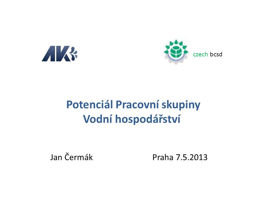 czech bcsd Potenciál Pracovní skupiny Vodní hospodářství Jan Čermák Praha 7.5.2013