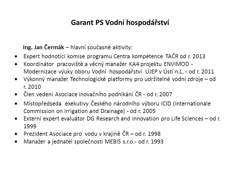 Garant PS Vodní hospodářství Ing. Jan Čermák – hlavní současné aktivity:  Expert hodnotící komise programu Centra kompetence TAČR od r. 2013  Koordi