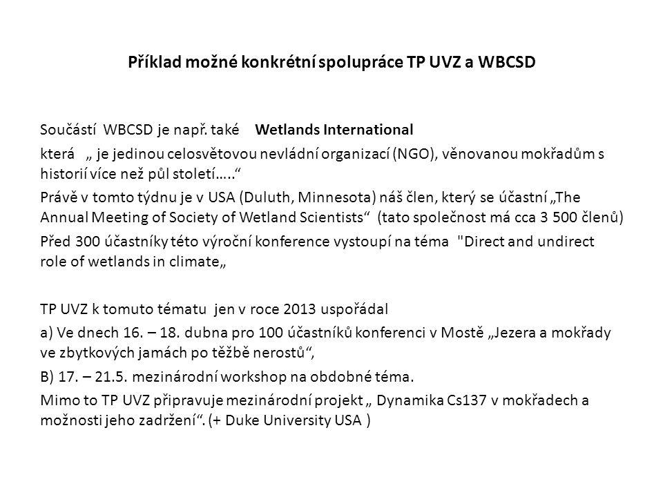 """Příklad možné konkrétní spolupráce TP UVZ a WBCSD Součástí WBCSD je např. také Wetlands International která """" je jedinou celosvětovou nevládní organiz"""