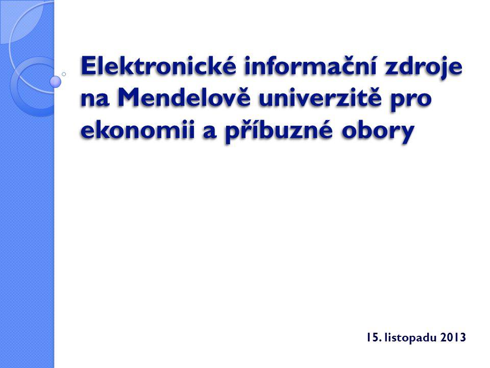 Elektronické informační zdroje na Mendelově univerzitě pro ekonomii a příbuzné obory 15. listopadu 2013