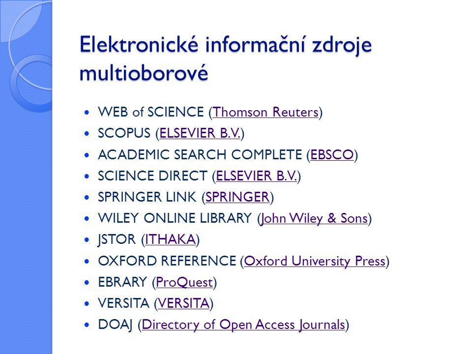 Elektronické informační zdroje multioborové  WEB of SCIENCE (Thomson Reuters)Thomson Reuters  SCOPUS (ELSEVIER B.V.)ELSEVIER B.V.  ACADEMIC SEARCH