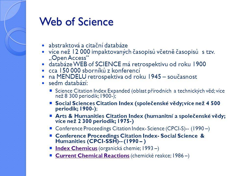 """Web of Science  abstraktová a citační databáze  více než 12 000 impaktovaných časopisů včetně časopisů s tzv. """"Open Access""""  databáze WEB of SCIENC"""