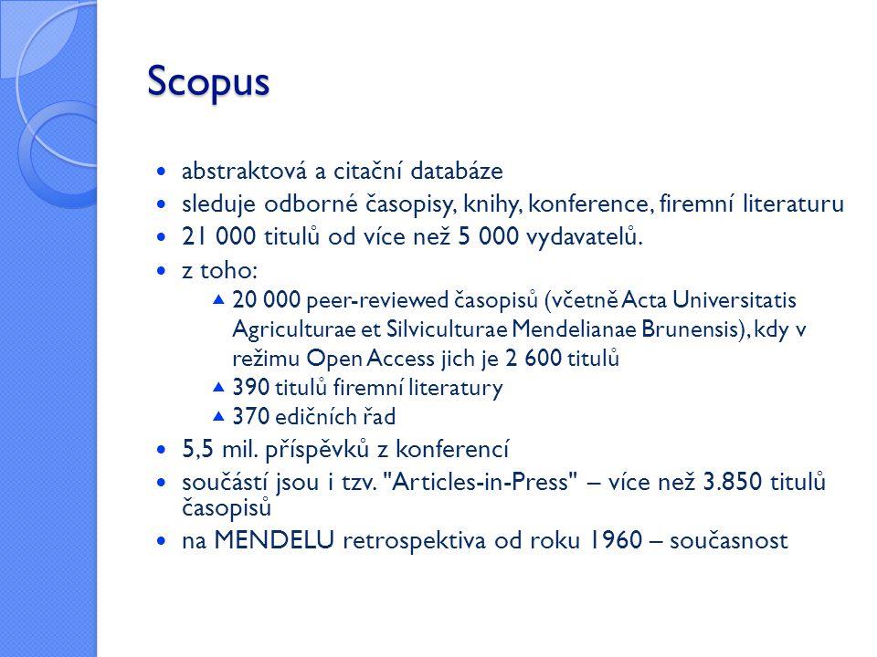 Scopus  abstraktová a citační databáze  sleduje odborné časopisy, knihy, konference, firemní literaturu  21 000 titulů od více než 5 000 vydavatelů
