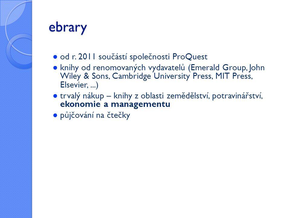 ebrary ● od r. 2011 součástí společnosti ProQuest ● knihy od renomovaných vydavatelů (Emerald Group, John Wiley & Sons, Cambridge University Press, MI