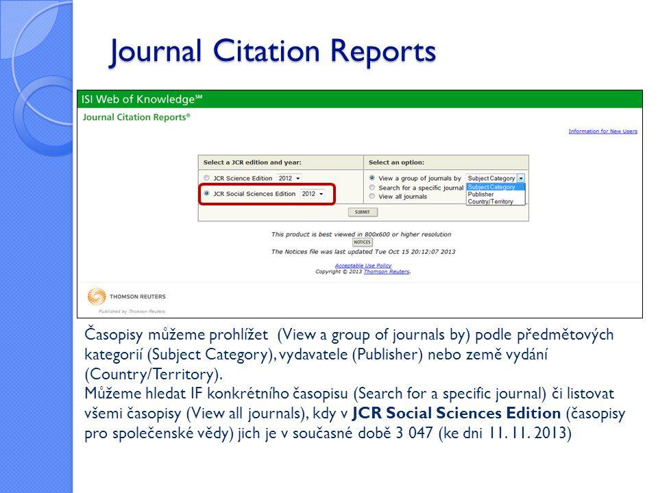Journal Citation Reports Časopisy můžeme prohlížet (View a group of journals by) podle předmětových kategorií (Subject Category), vydavatele (Publishe