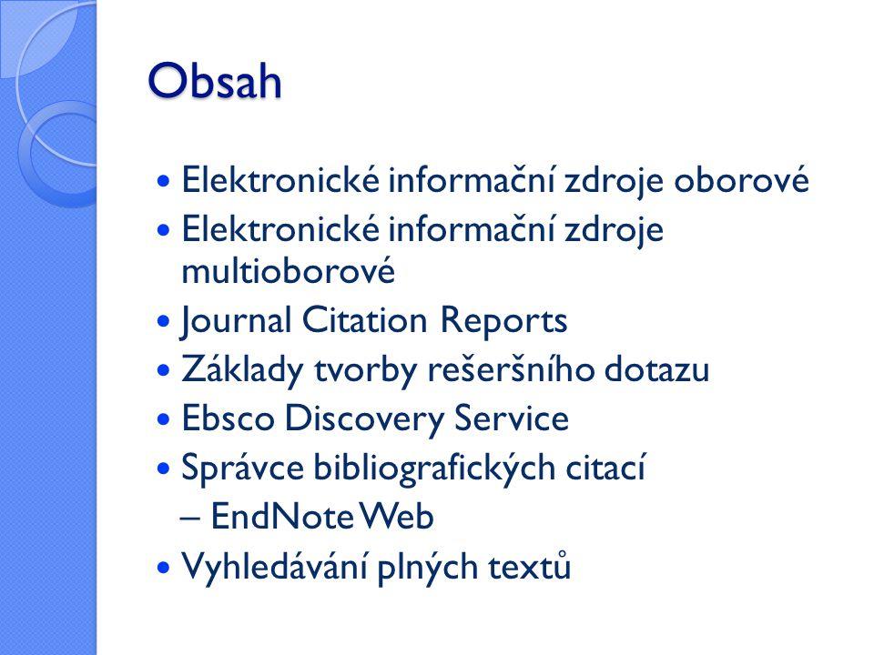 Obsah  Elektronické informační zdroje oborové  Elektronické informační zdroje multioborové  Journal Citation Reports  Základy tvorby rešeršního do