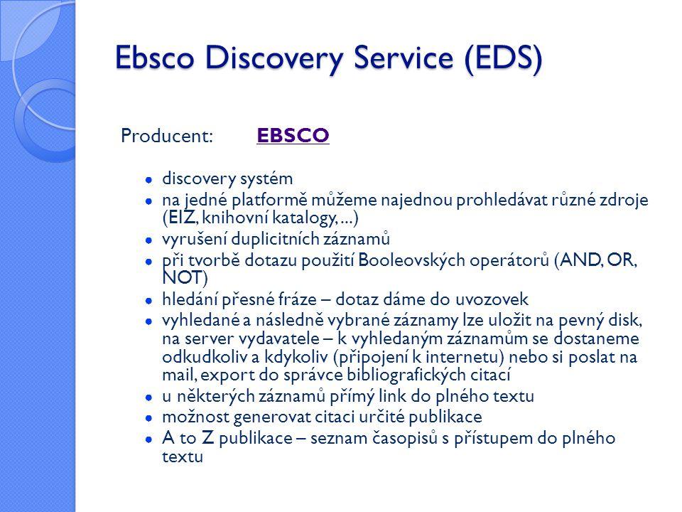 Ebsco Discovery Service (EDS) Producent: EBSCOEBSCO ● discovery systém ● na jedné platformě můžeme najednou prohledávat různé zdroje (EIZ, knihovní ka