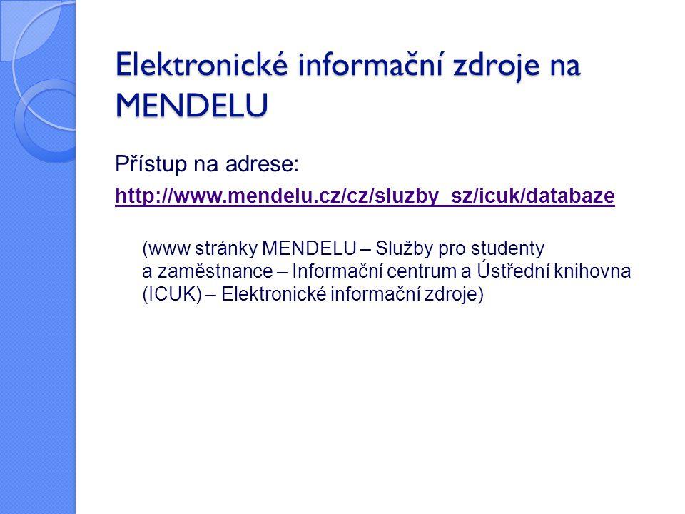 Elektronické informační zdroje na MENDELU Přístup na adrese: http://www.mendelu.cz/cz/sluzby_sz/icuk/databaze (www stránky MENDELU – Služby pro studen