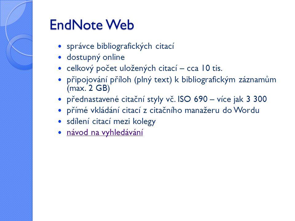 EndNote Web  správce bibliografických citací  dostupný online  celkový počet uložených citací – cca 10 tis.  připojování příloh (plný text) k bibl