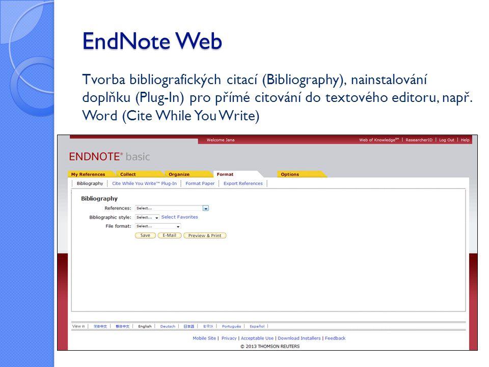EndNote Web Tvorba bibliografických citací (Bibliography), nainstalování doplňku (Plug-In) pro přímé citování do textového editoru, např. Word (Cite W