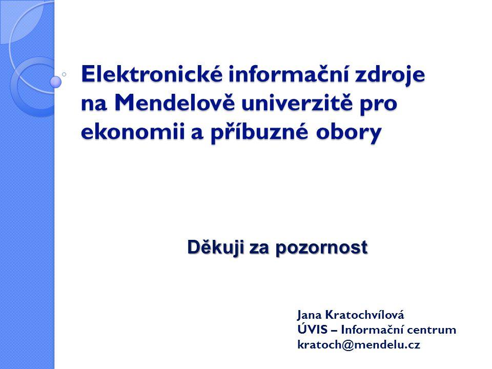 Elektronické informační zdroje na Mendelově univerzitě pro ekonomii a příbuzné obory Jana Kratochvílová ÚVIS – Informační centrum kratoch@mendelu.cz D