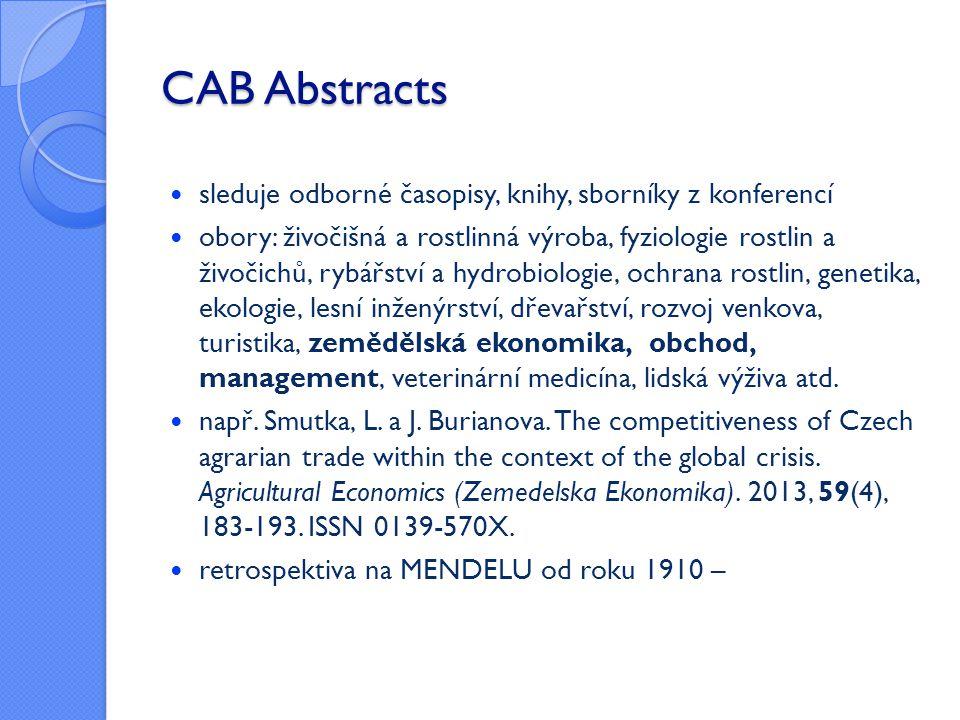 CAB Abstracts  sleduje odborné časopisy, knihy, sborníky z konferencí  obory: živočišná a rostlinná výroba, fyziologie rostlin a živočichů, rybářstv