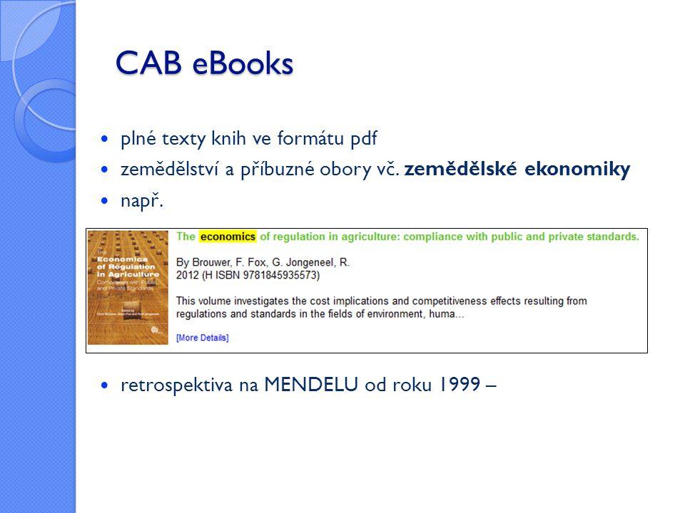 CAB eBooks  plné texty knih ve formátu pdf  zemědělství a příbuzné obory vč. zemědělské ekonomiky  např.  retrospektiva na MENDELU od roku 1999 –